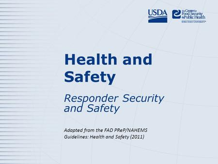 Health and Safety Responder Security and Safety Adapted from the FAD PReP/NAHEMS Guidelines: Health and Safety (2011)