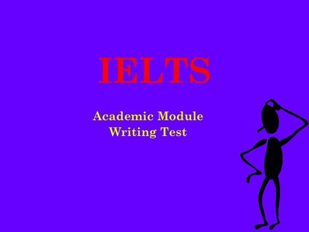 IELTS Academic Module Writing Test. Aims of the Session To give a brief overview of the test. To look at the two types of tasks you have to do in the.