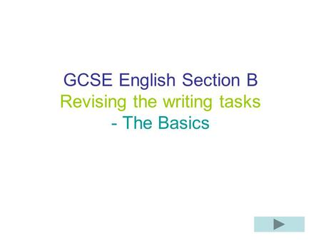 GCSE English Section B Revising the writing tasks - The Basics.
