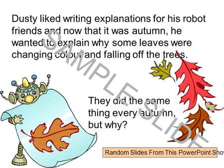 www.ks1resources.co.uk Dusty liked writing explanations for his robot friends and now that it was autumn, he wanted to explain why some leaves were changing.