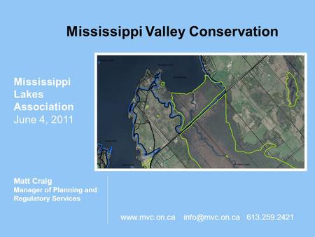Mississippi Valley Conservation Mississippi Lakes Association June 4, 2011 Matt Craig Manager of Planning and Regulatory Services