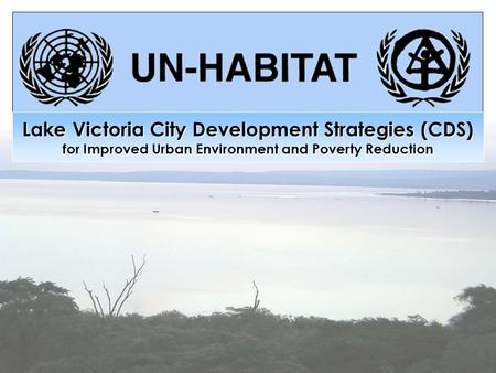 Lake Victoria City Development Strategies (CDS) for Improved Urban Environment and Poverty Reduction.