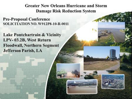 BUILDING STRONG ® Greater New Orleans Hurricane and Storm Damage Risk Reduction System Lake Pontchartrain & Vicinity LPV- 03.2B, West Return Floodwall,