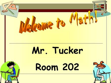 Mr. Tucker Room 202. Classroom Expectations This is an environment in which students can feel free to share ideas, build each other up, sharpen your skills.