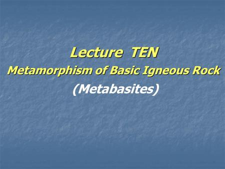 Lecture TEN Metamorphism of Basic Igneous Rock Lecture TEN Metamorphism of Basic Igneous Rock (Metabasites)