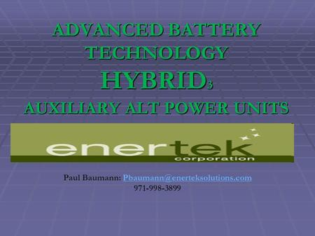 ADVANCED BATTERY TECHNOLOGY HYBRID 3 AUXILIARY ALT POWER UNITS Paul Baumann: 971-998-3899.
