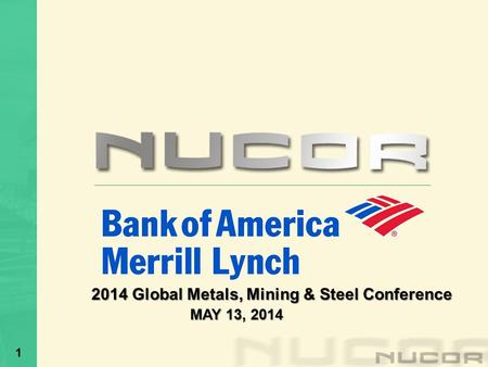 1 2014 Global Metals, Mining & Steel Conference MAY 13, 2014 MAY 13, 2014.