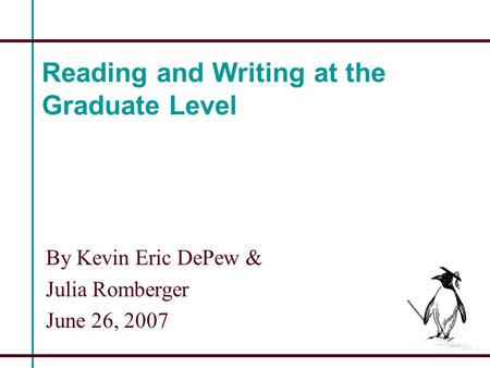 Reading and Writing at the Graduate Level By Kevin Eric DePew & Julia Romberger June 26, 2007.