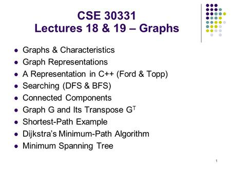 1 Graphs & Characteristics Graph Representations A Representation in C++ (Ford & Topp) Searching (DFS & BFS) Connected Components Graph G and Its Transpose.