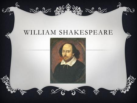 WILLIAM SHAKESPEARE.  To the dismay of high school students everywhere. Reading Shakespeare is a requirement in nearly all high schools across the USA.