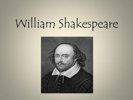William Shakespeare. Life of William Shakespeare Known as the world's most performed & admired playwright Born approximately on April 23, 1564 in Stratford-upon-Avon,