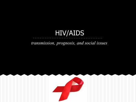 HIV/AIDS transmission, prognosis, and social issues.