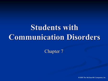 © 2009 The McGraw-Hill Companies, Inc. Students with Communication Disorders Chapter 7.