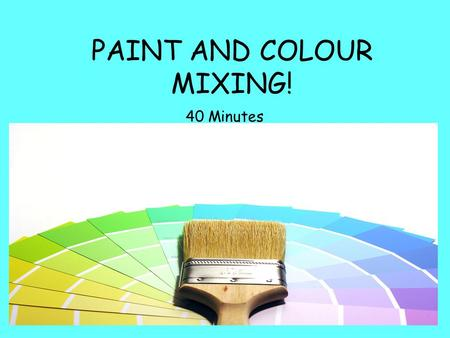 PAINT AND COLOUR MIXING! 40 Minutes. LO: To use tone and hue to create a colourway. SC: You will decide what SKILLS you needed to succeed at the end!