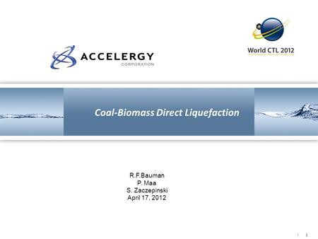 ❘ 1 Coal-Biomass Direct Liquefaction R.F.Bauman P. Maa S. Zaczepinski April 17, 2012.