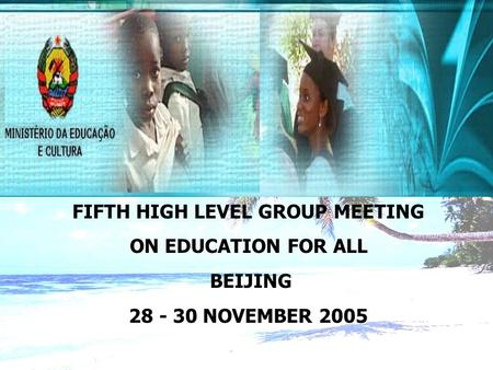 FIFTH HIGH LEVEL GROUP MEETING ON EDUCATION FOR ALL BEIJING 28 - 30 NOVEMBER 2005.