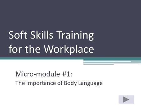Soft Skills Training for the Workplace Micro-module #1: The Importance of Body Language.