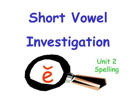 Short Vowel Investigation e Unit 2 Spelling. Drag all of the pictures with the short e sound into the box.