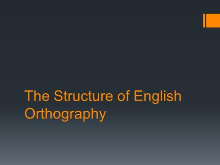 The Structure of English Orthography. Important Terms  Orthography: writing system. Orthographic knowledge refers to the knowledge of how words are spelled.