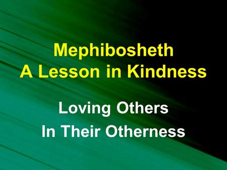 Mephibosheth A Lesson in Kindness Loving Others In Their Otherness.
