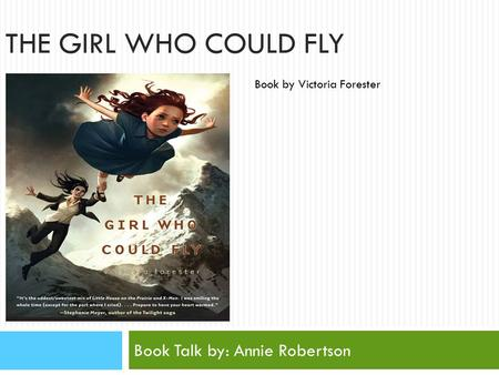 THE GIRL WHO COULD FLY Book Talk by: Annie Robertson Book by Victoria Forester.