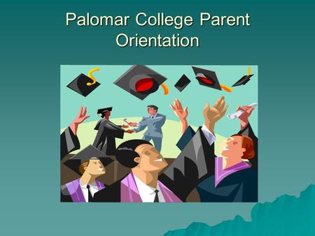 Palomar College Parent Orientation. Educational Hierarchy Generally speaking the more formal education - the greater income potential Ph.D....D Masters.
