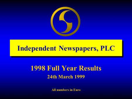 Independent Newspapers, PLC 1998 Full Year Results 24th March 1999 All numbers in Euro.