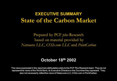 EXECUTIVE SUMMARY State of the Carbon Market Prepared by PCF plus Research based on material provided by Natsource LLC, CO2e.com LLC and PointCarbon October.