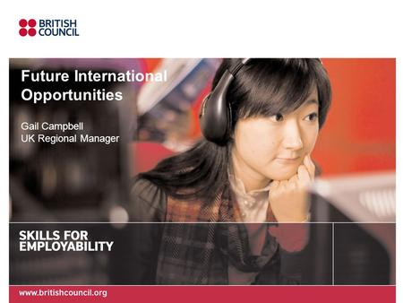 Future International Opportunities Gail Campbell UK Regional Manager.