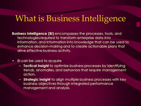 What is Business Intelligence Business Intelligence (BI) encompasses the processes, tools, and technologies required to transform enterprise data into.