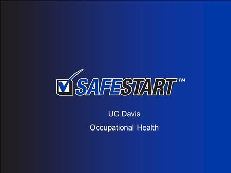 UC Davis Occupational Health. What is SafeStart? SafeStart is advanced safety awareness training teaching employees how to recognize and avoid behaviors.