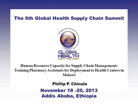 CLICK TO ADD TITLE [DATE][SPEAKERS NAMES] The 6th Global Health Supply Chain Summit November 18 -20, 2013 Addis Ababa, Ethiopia Human Resource Capacity.
