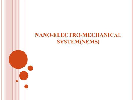 NANO-ELECTRO-MECHANICAL SYSTEM(NEMS). CONTENTS  Introduction  Benefits of Nano-machines  Fabrication of NEMS device  Advantages  Applications  Summary.