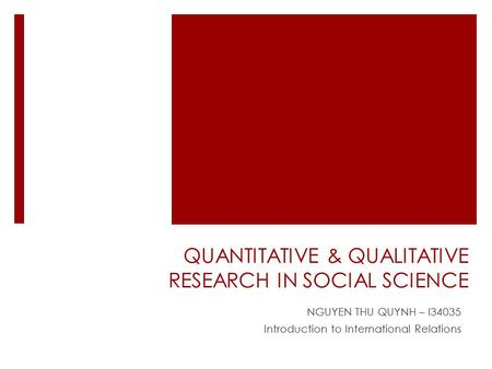 QUANTITATIVE & QUALITATIVE RESEARCH IN SOCIAL SCIENCE NGUYEN THU QUYNH – I34035 Introduction to International Relations.