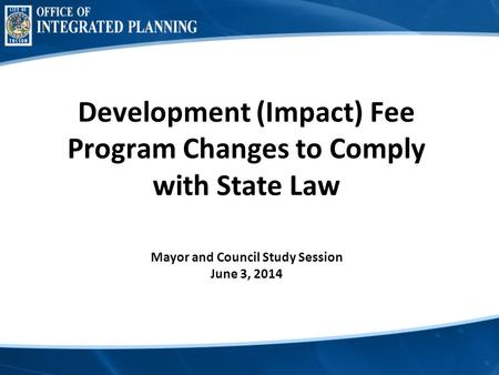 Development (Impact) Fee Program Changes to Comply with State Law Mayor and Council Study Session June 3, 2014.