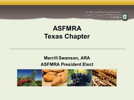 1 ASFMRA Texas Chapter Merrill Swanson, ARA ASFMRA President Elect.