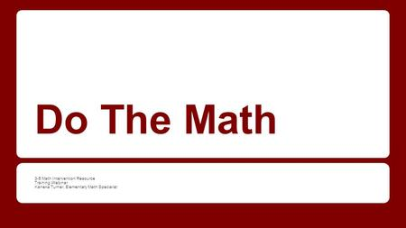 Do The Math 3-5 Math Intervention Resource Training Webinar Kaneka Turner, Elementary Math Specialist.
