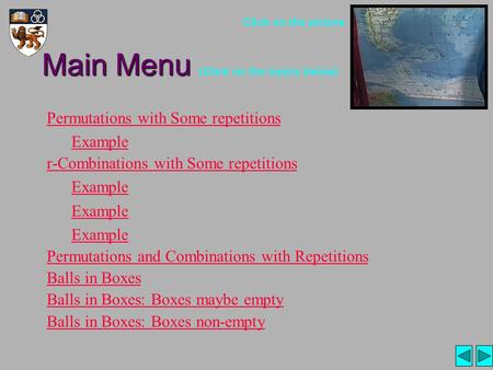 Main Menu Main Menu (Click on the topics below) Permutations with Some repetitions Example r-Combinations with Some repetitions Example Permutations and.