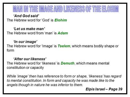 'And God said' The Hebrew word for 'God' is Elohim 'Let us make man' The Hebrew word from 'man' is Adam 'In our image' The Hebrew word for 'Image' is Tselem,