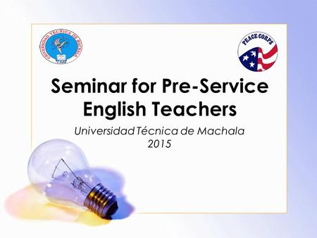 Seminar for Pre-Service English Teachers Universidad Técnica de Machala 2015.