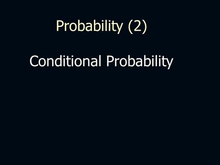 Probability (2) Conditional Probability. For these 6 balls, if 2 are chosen randomly …. What is the probability they are a green and a red? P(G) = 2/6.