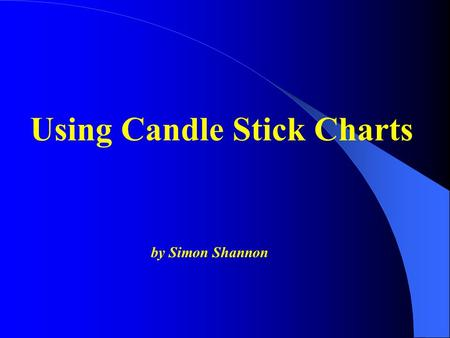 Using Candle Stick Charts by Simon Shannon. The Candlestick style of charting is one of the four most popular methods used to show the course of prices.