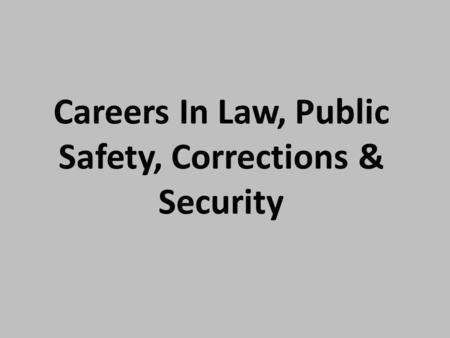 Careers In Law, Public Safety, Corrections & Security.