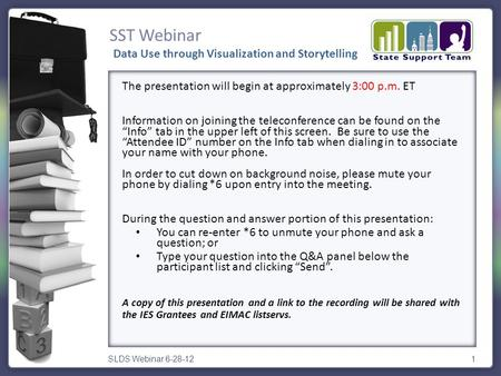 SST Webinar SLDS Webinar 6-28-121 The presentation will begin at approximately 3:00 p.m. ET Information on joining the teleconference can be found on the.