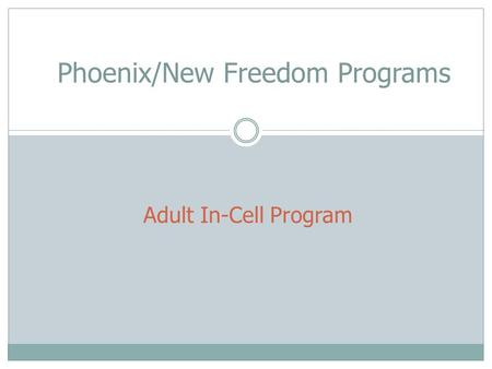 Adult In-Cell Program Phoenix/New Freedom Programs.