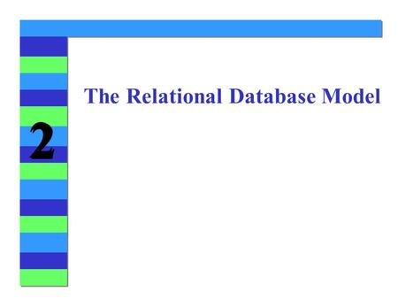 2 2 The Relational Database Model. 2 2 A Logical View of Data 4Relational database model's structural and data independence enables us to view data logically.