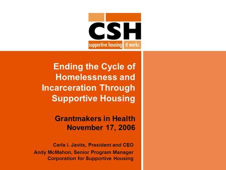Ending the Cycle of Homelessness and Incarceration Through Supportive Housing Grantmakers in Health November 17, 2006 Carla I. Javits, President and CEO.