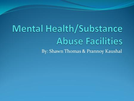 By: Shawn Thomas & Prannoy Kaushal. Mental Health Facility Trilogy Behavior Inc. Healthcare 1400 W. Greenleaf, Chicago, IL 60626.