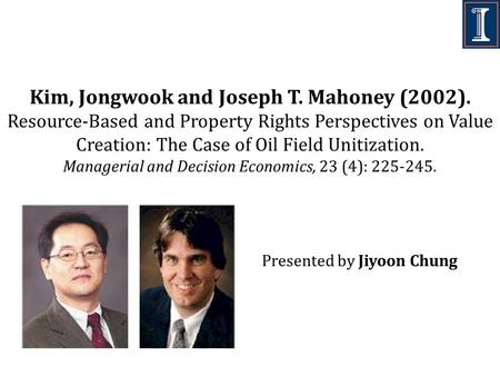 Kim, Jongwook and Joseph T. Mahoney (2002). Resource-Based and Property Rights Perspectives on Value Creation: The Case of Oil Field Unitization. Managerial.