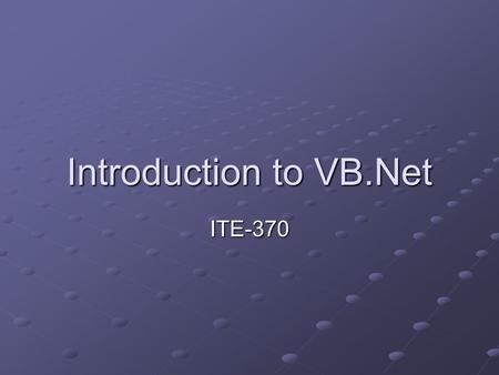 Introduction to VB.Net ITE-370. What is.NET? A brand of Microsoft technologies A platform for creating distributed Web applications A combination of new.